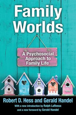 Family Worlds: A Psychosocial Approach to Family Life - Hess, Robert, and Handel, Gerald