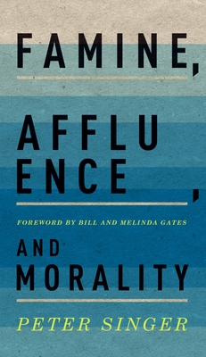 Famine, Affluence, and Morality - Singer, Peter, and Gates, Bill And Melinda (Foreword by)