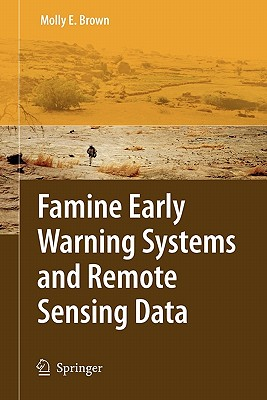 Famine Early Warning Systems and Remote Sensing Data - Brown, Molly E.