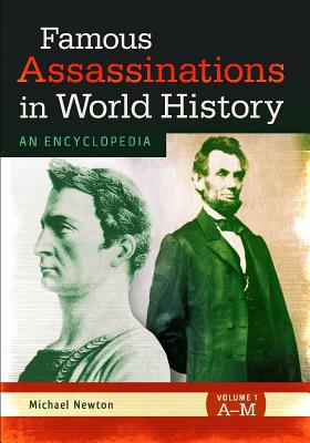 Famous Assassinations in World History: An Encyclopedia - Newton, Michael