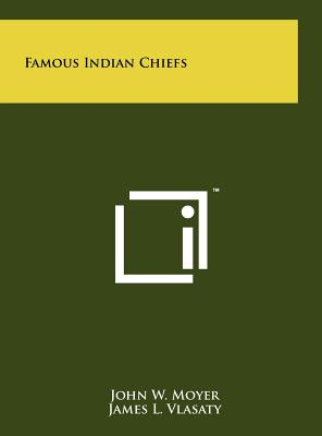 Famous Indian Chiefs - Moyer, John W