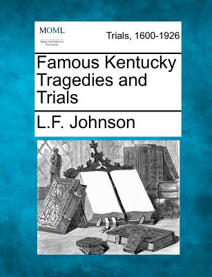Famous Kentucky Tragedies and Trials - Johnson, L F
