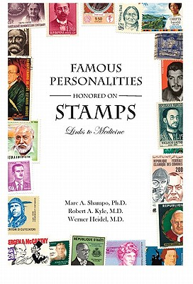 Famous Personalities Honored on Stamps: Links to Medicine - Shampo, Marc A, and Kyle, Robert A, M.D., and Heidel, Werner, M.D.