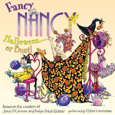 Fancy Nancy: Halloween... or Bust! - O'Connor, Jane, and Glasser, Robin Preiss (Illustrator), and Hennessee, Chloe (Read by)