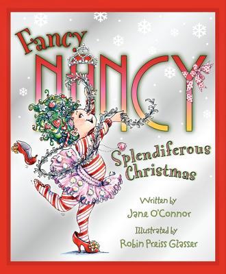 Fancy Nancy: Splendiferous Christmas - O'Connor, Jane, and O'Conner, Jane