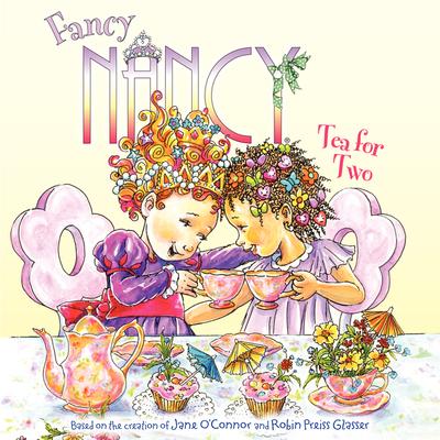 Fancy Nancy: Tea for Two - O'Connor, Jane