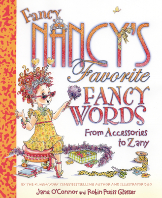 Fancy Nancy's Favorite Fancy Words: From Accessories to Zany - O'Connor, Jane, and Glasser, Robin Preiss (Illustrator)
