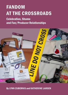 Fandom at the Crossroads: Celebration, Shame and Fan/Producer Relationships - Larsen, Katherine, and Zubernis, Lynn S.