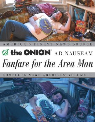 Fanfare for the Area Man: The Onion Ad Nauseam Complete News Archives Volume 15 - The Onion