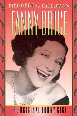 Fanny Brice: The Original Funny Girl - Goldman, Herbert G