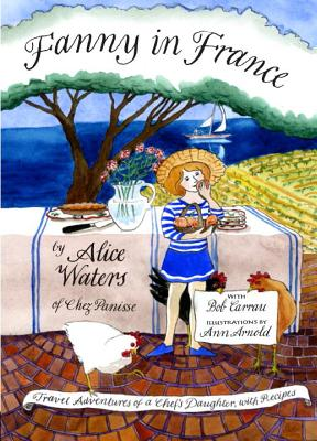 Fanny in France: Travel Adventures of a Chef's Daughter, with Recipes - Waters, Alice