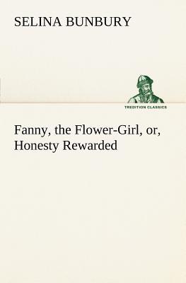 Fanny, the Flower-Girl, Or, Honesty Rewarded - Bunbury, Selina