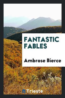 Fantastic Fables - Bierce, Ambrose