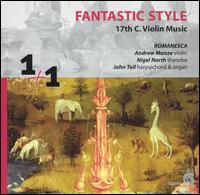 Fantastic Style: 17th-Century Violin Music - Andrew Manze (violin); Nigel North (theorbo); Romanesca