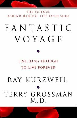 Fantastic Voyage - Kurzweil, Ray, PhD, and Grossman, Terry, M.D.