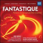 Fantastique: Premieres for Trumpet and Wind Ensemble