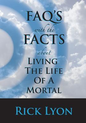 Faq's with the Facts - Volume 3: About Living the Life of a Mortal - Lyon, David Rick