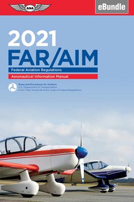 Far/Aim 2021: Federal Aviation Regulations/Aeronautical Information Manual (Ebundle) - Federal Aviation Administration (FAA)/Aviation Supplies & Academics (Asa)