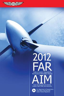 FAR/AIM: Federal Aviation Regulations/Aeronautical Information Manual - Federal Aviation Administration (FAA)