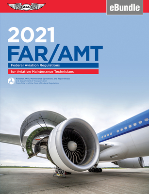 Far-Amt 2021: Federal Aviation Regulations for Aviation Maintenance Technicians (Ebundle) - Federal Aviation Administration (FAA)/Aviation Supplies & Academics (Asa)