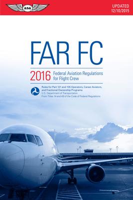 Far-FC 2016: Federal Aviation Regulations for Flight Crew - Federal Aviation Administration (FAA)/Aviation Supplies & Academics (Asa)