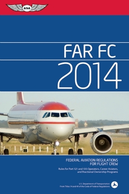 FAR FC: Federal Aviation Regulations for Flight Crew - Federal Aviation Administration (FAA) (Creator)