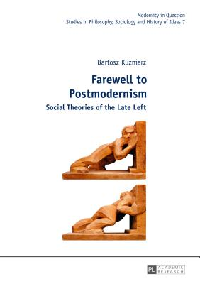 Farewell to Postmodernism: Social Theories of the Late Left - Kuzniarz, Bartosz