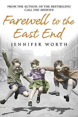 Farewell To The East End - Worth, Jennifer, SRN, SCM