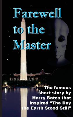Farewell to the Master: The Day the Earth Stood Still - Bates, Harry