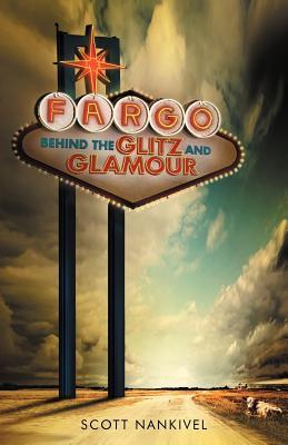 Fargo: Behind the Glitz and Glamour - Nankivel, Scott