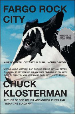 Fargo Rock City: A Heavy Metal Odyssey in Rural North Dakota - Klosterman, Chuck