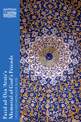 Farid ad-Din 'Attar's Memorial of God's Friends: Lives and Sayings of Sufis - Attar, Farid Al-Din, and Losensky, Paul (Translated by), and Homerin, Th Emil (Preface by)