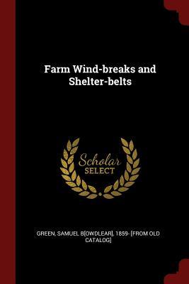 Farm Wind-Breaks and Shelter-Belts - Green, Samuel Bowdlear (Creator)