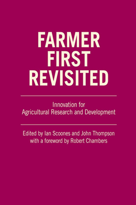 Farmer First Revisited: Innovation for Agricultural Research and Development - Scoones, Ian (Editor), and Thompson, John (Editor), and Chambers, Robert (Foreword by)
