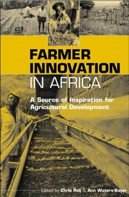 Farmer Innovation in Africa: A Source of Inspiration for Agricultural Development - Reij, Chris (Editor), and Waters-Bayer, Ann (Editor), and Chris Reij (Editor)
