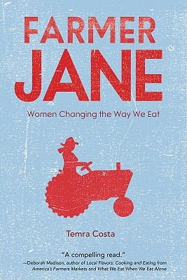 Farmer Jane: Women Changing the Way We Eat - Costa, Temra