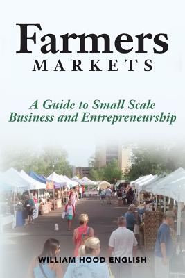 Farmers Markets: A Guide to Small Scale Business and Entrepreneurship - English, William Hood