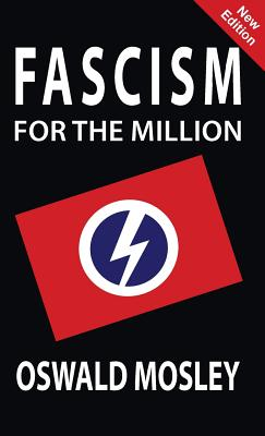 Fascism for the Million - Mosley, Oswald