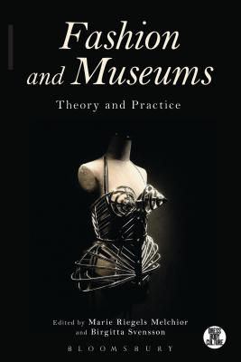Fashion and Museums: Theory and Practice - Melchior, Marie Riegels (Editor), and Svensson, Birgitta (Editor)