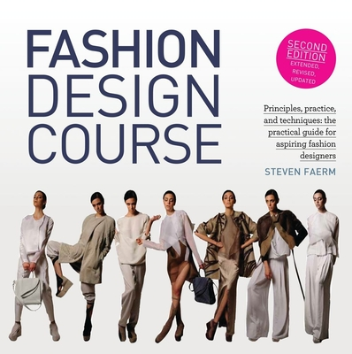 Fashion Design Course: Principles, Practice, and Techniques: The Practical Guide for Aspiring Fashion Designers - Faerm, Steven