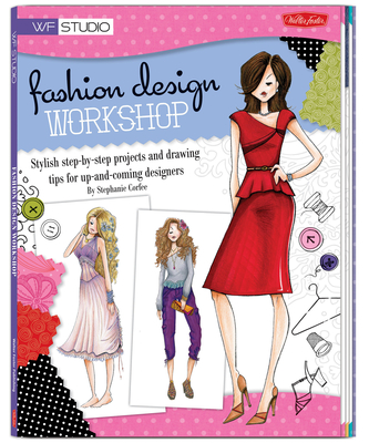 Fashion Design Workshop: Stylish step-by-step projects and drawing tips for up-and-coming designers - Corfee, Stephanie