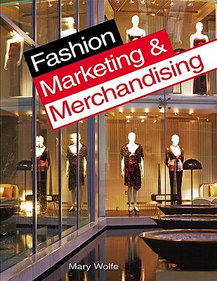 9781590709184: Fashion Marketing & Merchandising - Mary Wolfe
