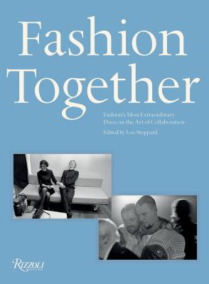 Fashion Together: Fashion's Most Extraordinary Duos on the Art of Collaboration, Trust, and Love - Stoppard, Lou, and Bolton, Andrew
