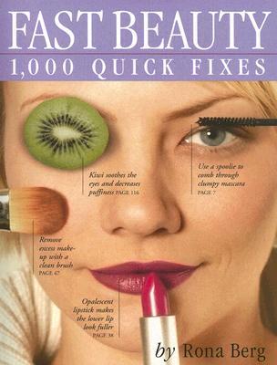 Fast Beauty: 1,000 Quick Fixes - Berg, Rona