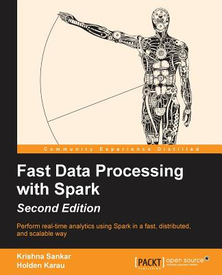 Fast Data Processing with Spark - Second Edition - Sankar, Krishna, and Karau, Holden