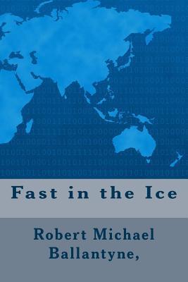 Fast in the Ice - Ballantyne, Robert Michael