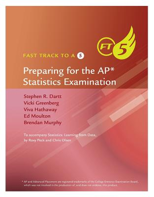 Fast Track to a 5: Preparing for the AP Statistics Examination - Dartt, Stephen R, and Greenberg, Vicki, and Hathaway, Viva