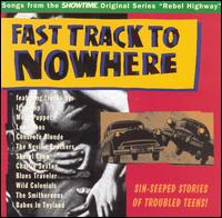 "Fast Track to Nowhere: Songs from ""Rebel Highway"" - Various Artists"