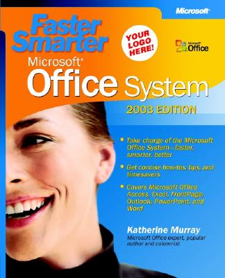 Faster Smarter Microsoft Office System -- 2003 Edition - Murray, Katherine