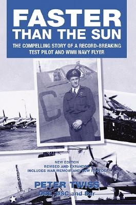 Faster Than the Sun: The Compelling Story of a Record-Breaking Test Pilot and WWII Navy Flyer - Twiss, Peter, and Lord Brabazon of Tara (Foreword by)